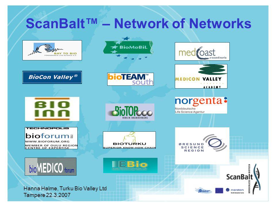 Hanna Halme, Turku Bio Valley Ltd Tampere 22.3.2007 ScanBalt™ – Network of Networks