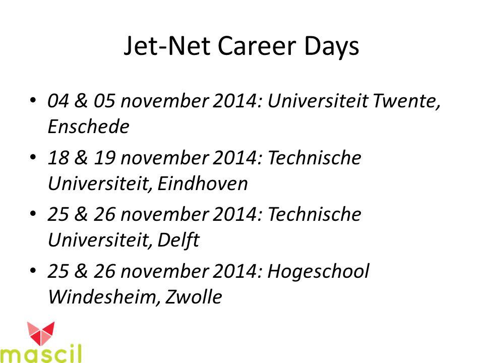 Jet-Net Career Days 04 & 05 november 2014: Universiteit Twente, Enschede 18 & 19 november 2014: Technische Universiteit, Eindhoven 25 & 26 november 2014: Technische Universiteit, Delft 25 & 26 november 2014: Hogeschool Windesheim, Zwolle