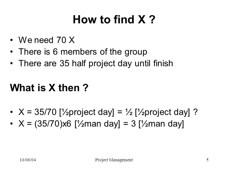 10/06/04Project Management5 How to find X .