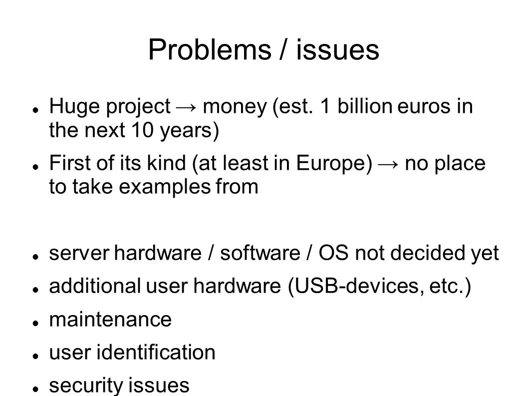 Problems / issues Huge project → money (est.