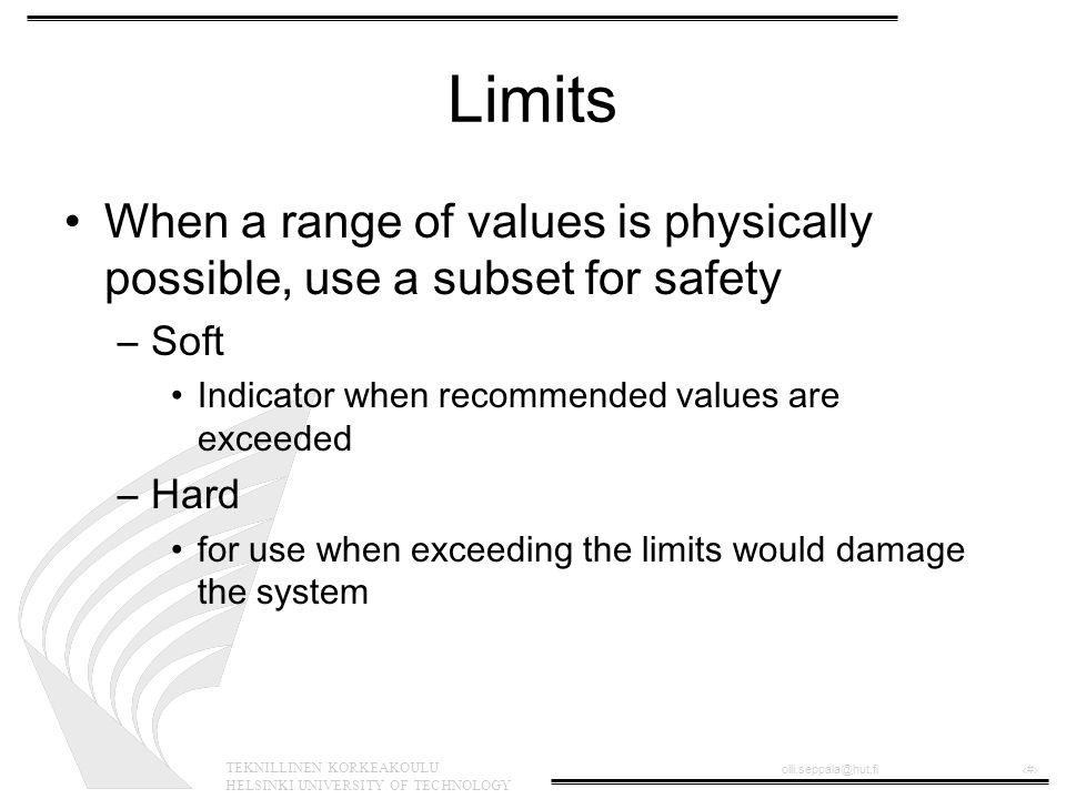 TEKNILLINEN KORKEAKOULU HELSINKI UNIVERSITY OF TECHNOLOGY olli.seppala@hut.fi‹#› Limits When a range of values is physically possible, use a subset fo