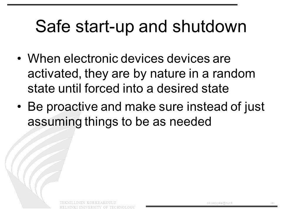 TEKNILLINEN KORKEAKOULU HELSINKI UNIVERSITY OF TECHNOLOGY olli.seppala@hut.fi‹#› Safe start-up and shutdown When electronic devices devices are activa