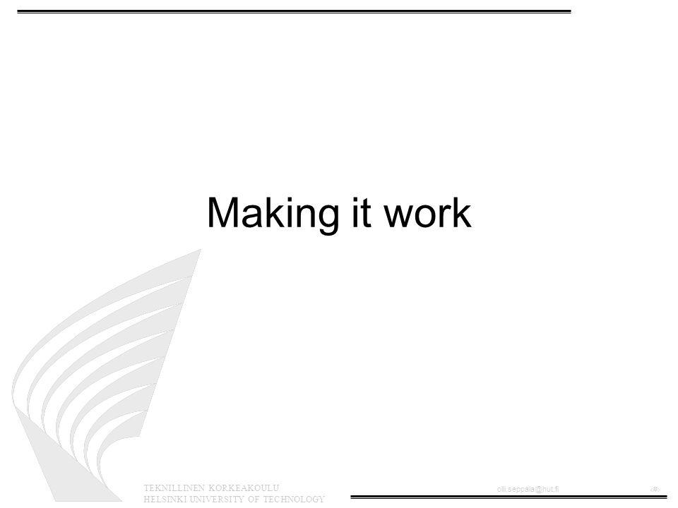 TEKNILLINEN KORKEAKOULU HELSINKI UNIVERSITY OF TECHNOLOGY olli.seppala@hut.fi‹#› Making it work