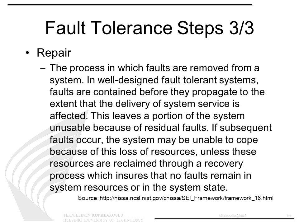 TEKNILLINEN KORKEAKOULU HELSINKI UNIVERSITY OF TECHNOLOGY olli.seppala@hut.fi‹#› Fault Tolerance Steps 3/3 Repair –The process in which faults are rem