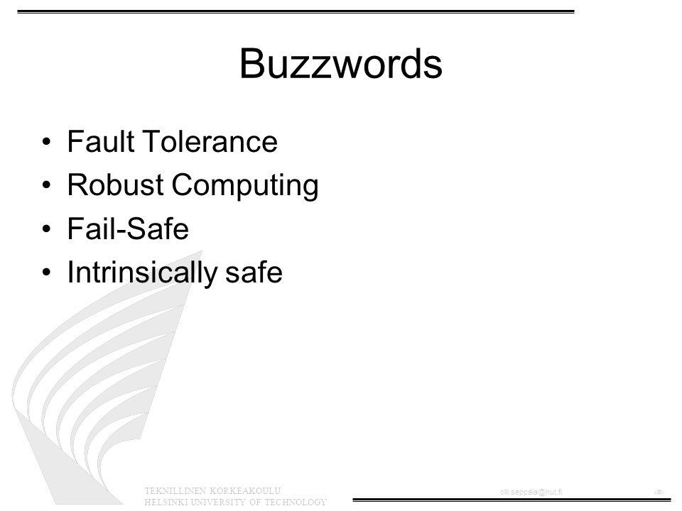 TEKNILLINEN KORKEAKOULU HELSINKI UNIVERSITY OF TECHNOLOGY olli.seppala@hut.fi‹#› Buzzwords Fault Tolerance Robust Computing Fail-Safe Intrinsically sa