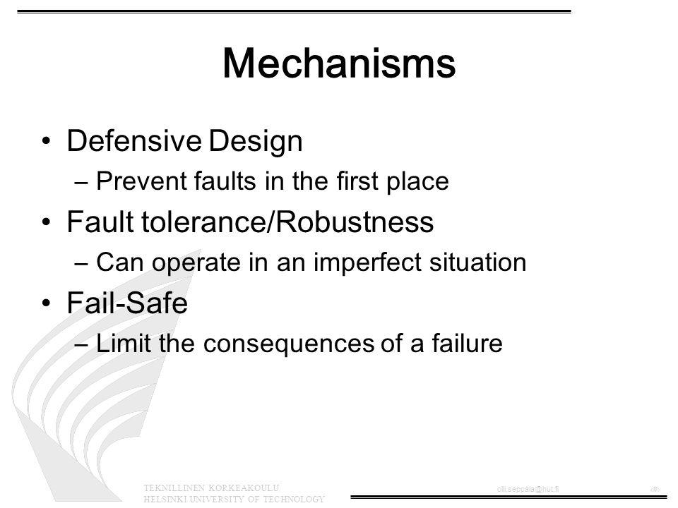 TEKNILLINEN KORKEAKOULU HELSINKI UNIVERSITY OF TECHNOLOGY olli.seppala@hut.fi‹#› Mechanisms Defensive Design –Prevent faults in the first place Fault