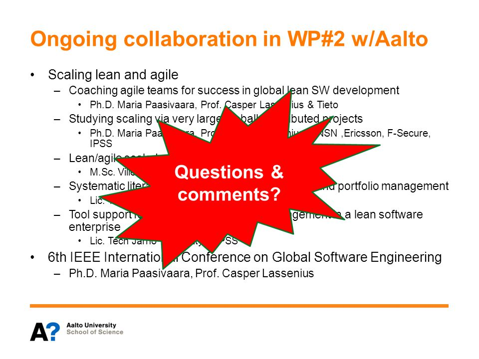 Ongoing collaboration in WP#2 w/Aalto Scaling lean and agile –Coaching agile teams for success in global lean SW development Ph.D.