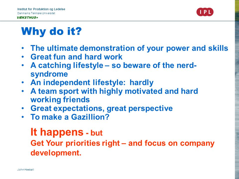 Institut for Produktion og Ledelse Danmarks Tekniske Universitet John Heebøll VÆKSTHUS+ Why do it? The ultimate demonstration of your power and skills