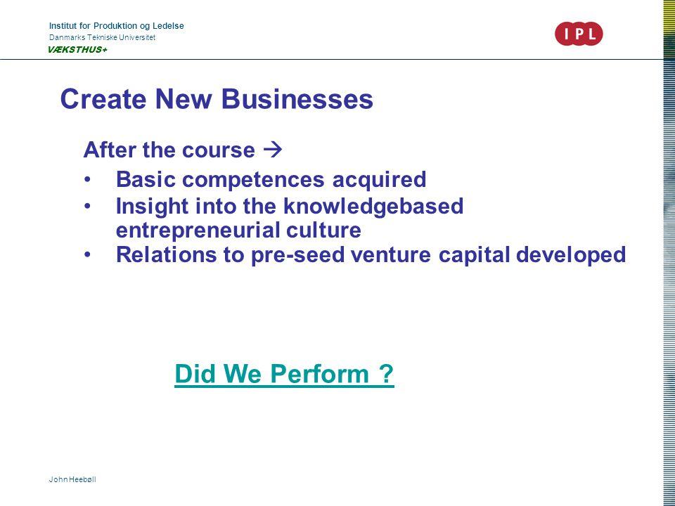 Institut for Produktion og Ledelse Danmarks Tekniske Universitet John Heebøll VÆKSTHUS+ Create New Businesses After the course  Basic competences acq