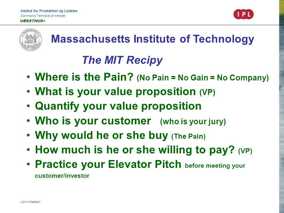 Institut for Produktion og Ledelse Danmarks Tekniske Universitet John Heebøll VÆKSTHUS+ Massachusetts Institute of Technology The MIT Recipy Where is