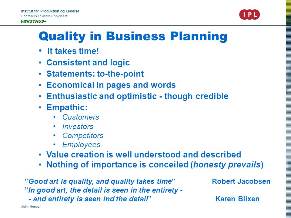 Institut for Produktion og Ledelse Danmarks Tekniske Universitet John Heebøll VÆKSTHUS+ Quality in Business Planning It takes time.