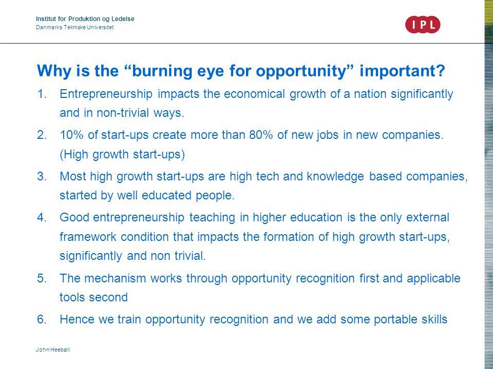 Institut for Produktion og Ledelse Danmarks Tekniske Universitet John Heebøll Why is the burning eye for opportunity important.