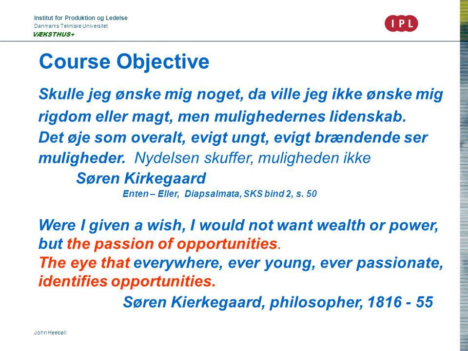 Institut for Produktion og Ledelse Danmarks Tekniske Universitet John Heebøll VÆKSTHUS+ Skulle jeg ønske mig noget, da ville jeg ikke ønske mig rigdom eller magt, men mulighedernes lidenskab.