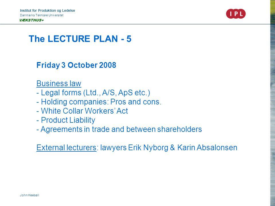 Institut for Produktion og Ledelse Danmarks Tekniske Universitet John Heebøll VÆKSTHUS+ The LECTURE PLAN - 5 Friday 3 October 2008 Business law - Legal forms (Ltd., A/S, ApS etc.) - Holding companies: Pros and cons.
