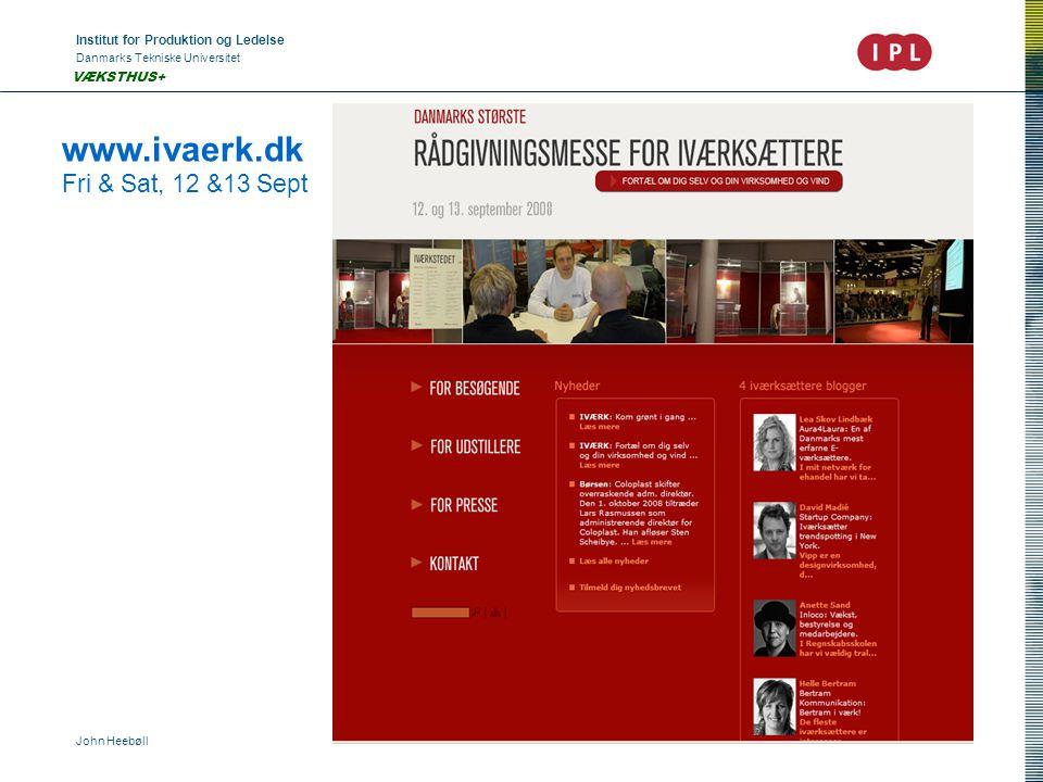 Institut for Produktion og Ledelse Danmarks Tekniske Universitet John Heebøll VÆKSTHUS+ www.ivaerk.dk Fri & Sat, 12 &13 Sept