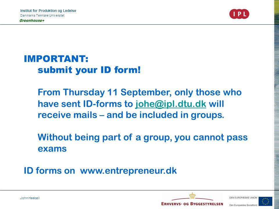 Institut for Produktion og Ledelse Danmarks Tekniske Universitet John Heebøll Greenhouse+ IMPORTANT: submit your ID form.