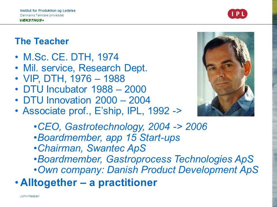 Institut for Produktion og Ledelse Danmarks Tekniske Universitet John Heebøll VÆKSTHUS+ The Teacher M.Sc.