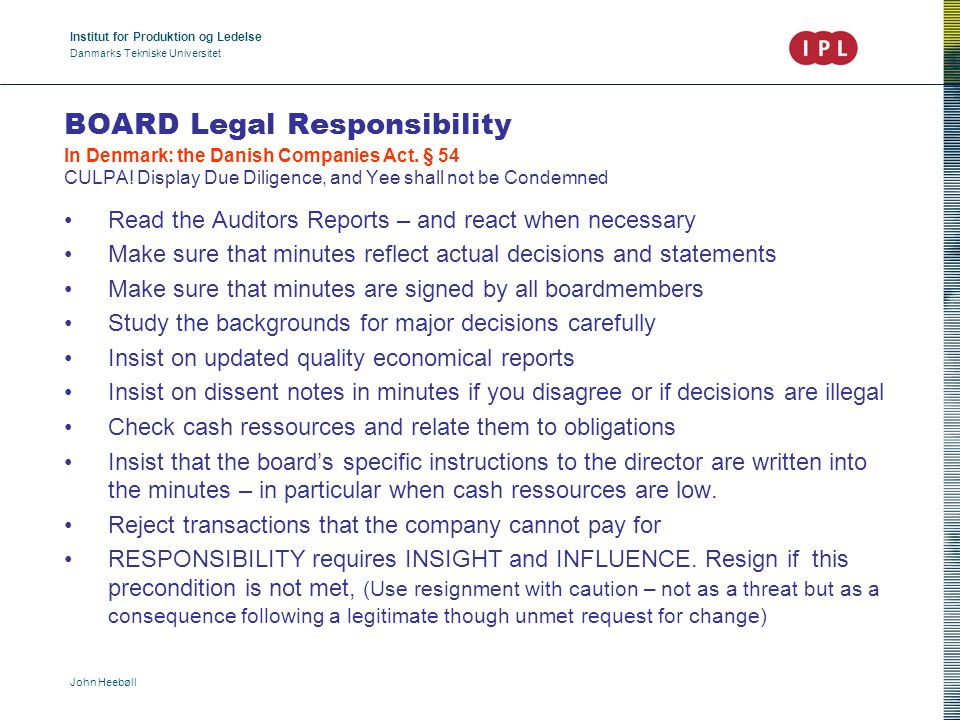 Institut for Produktion og Ledelse Danmarks Tekniske Universitet John Heebøll BOARD Legal Responsibility In Denmark: the Danish Companies Act.
