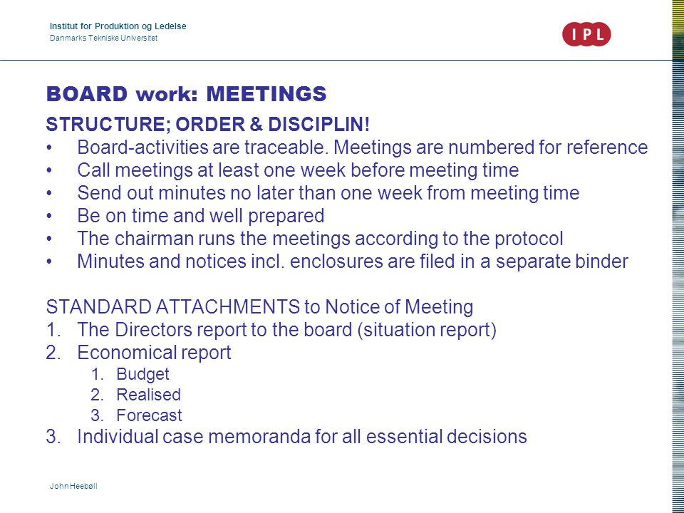 Institut for Produktion og Ledelse Danmarks Tekniske Universitet John Heebøll BOARD work: MEETINGS STRUCTURE; ORDER & DISCIPLIN.