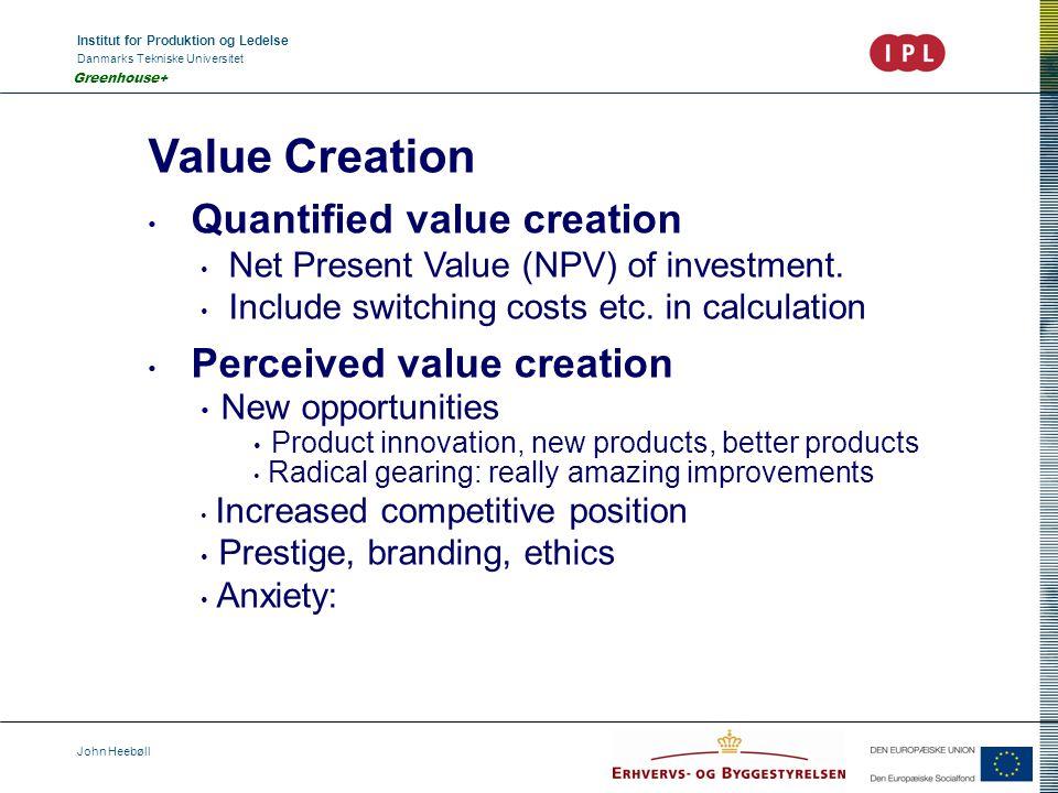 Institut for Produktion og Ledelse Danmarks Tekniske Universitet John Heebøll Greenhouse+ Value Creation Quantified value creation Net Present Value (NPV) of investment.