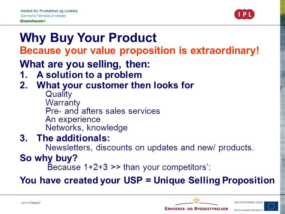 Institut for Produktion og Ledelse Danmarks Tekniske Universitet John Heebøll Greenhouse+ Why Buy Your Product Because your value proposition is extraordinary.