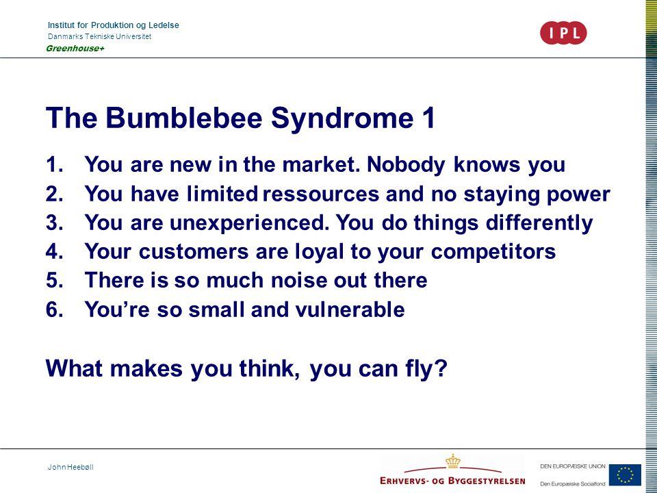 Institut for Produktion og Ledelse Danmarks Tekniske Universitet John Heebøll Greenhouse+ The Bumblebee Syndrome 1 1.You are new in the market.