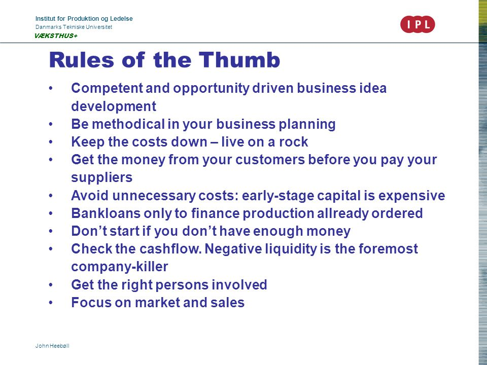 Institut for Produktion og Ledelse Danmarks Tekniske Universitet John Heebøll VÆKSTHUS+ Rules of the Thumb Competent and opportunity driven business i