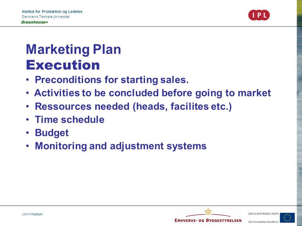 Institut for Produktion og Ledelse Danmarks Tekniske Universitet John Heebøll Greenhouse+ Marketing Plan Execution Preconditions for starting sales. A