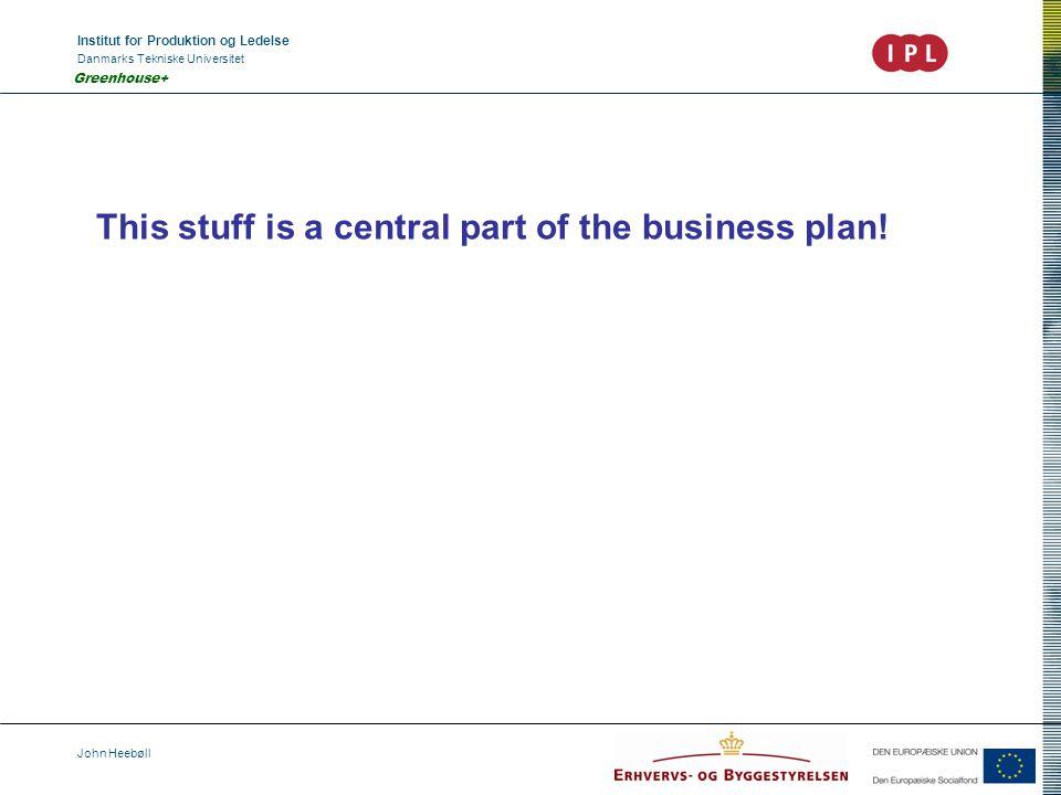 Institut for Produktion og Ledelse Danmarks Tekniske Universitet John Heebøll Greenhouse+ This stuff is a central part of the business plan!