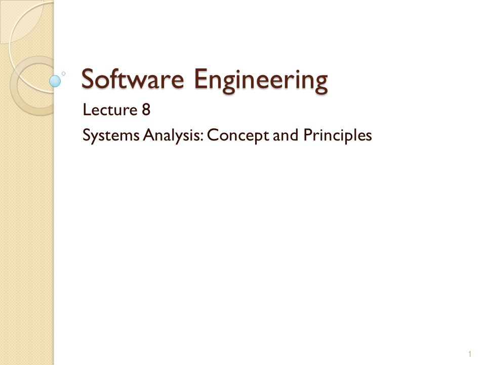 Software Engineering Lecture 8 Systems Analysis: Concept and Principles 1