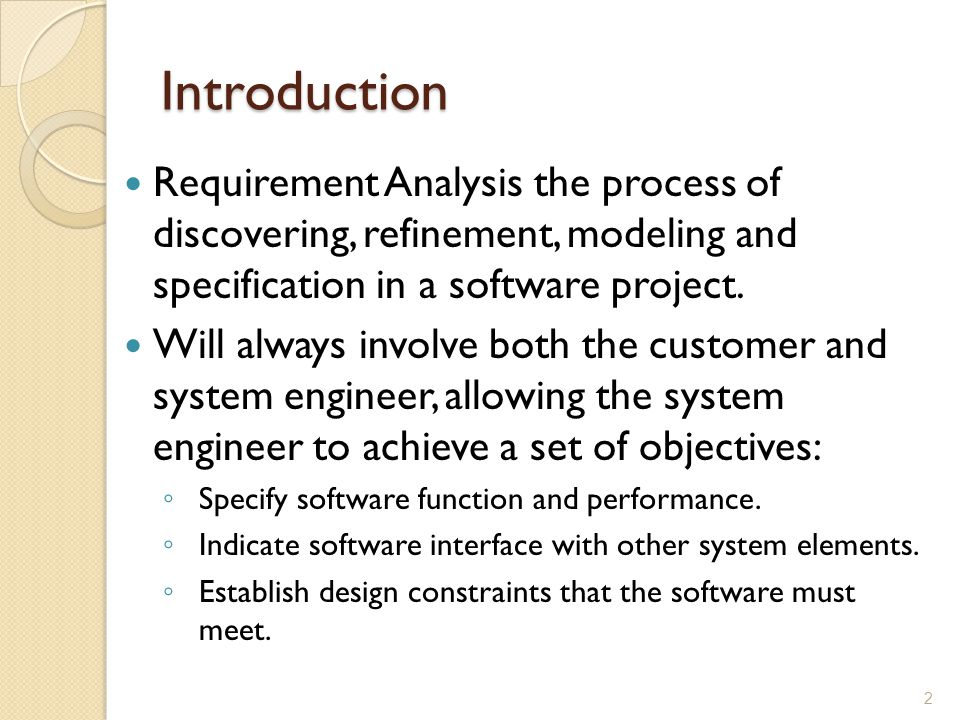 Introduction Requirement Analysis the process of discovering, refinement, modeling and specification in a software project.