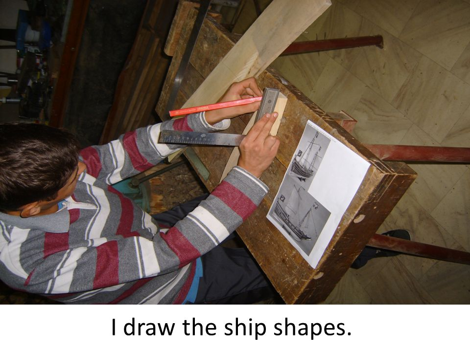 I draw the ship shapes.