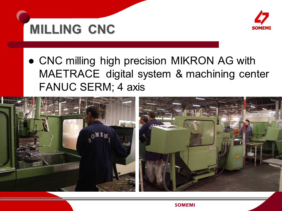 SOMEMI MILLING CNC CNC milling high precision MIKRON AG with MAETRACE digital system & machining center FANUC SERM; 4 axis