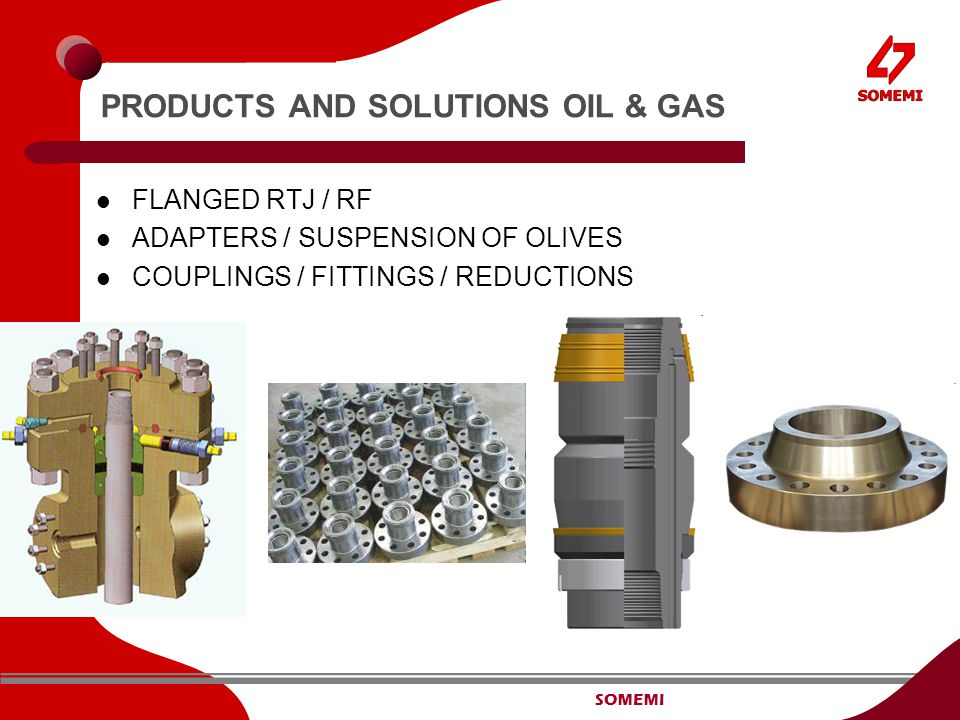 SOMEMI PRODUCTS AND SOLUTIONS OIL & GAS FLANGED RTJ / RF ADAPTERS / SUSPENSION OF OLIVES COUPLINGS / FITTINGS / REDUCTIONS