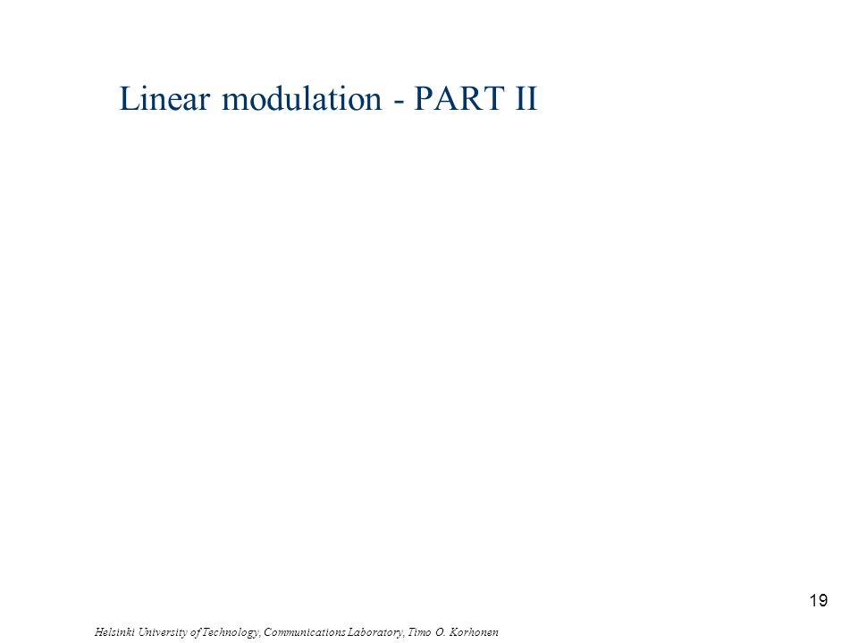 Helsinki University of Technology, Communications Laboratory, Timo O. Korhonen 19 Linear modulation - PART II