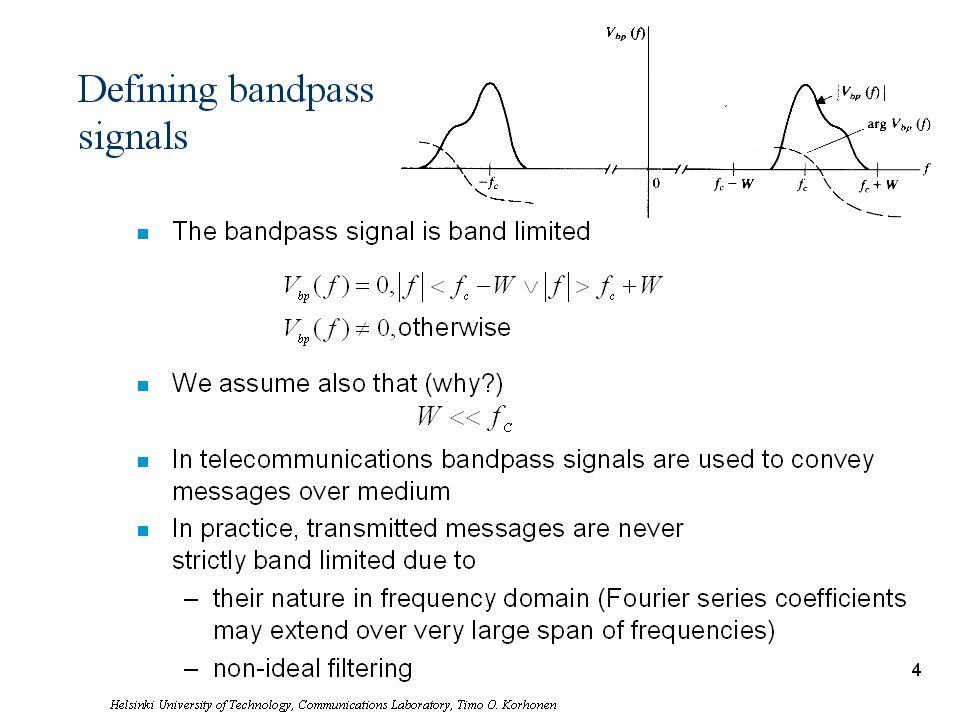 Helsinki University of Technology, Communications Laboratory, Timo O. Korhonen 4 Defining bandpass signals n The bandpass signal is band limited n We