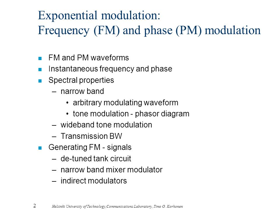 2 Helsinki University of Technology,Communications Laboratory, Timo O. Korhonen Exponential modulation: Frequency (FM) and phase (PM) modulation n FM