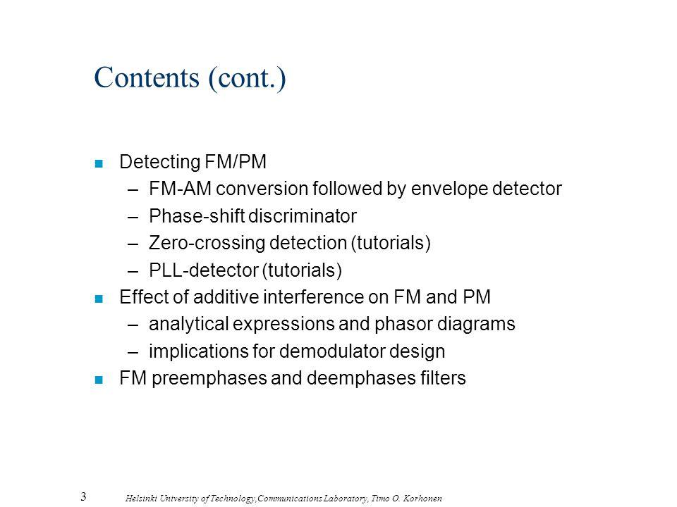 3 Helsinki University of Technology,Communications Laboratory, Timo O. Korhonen Contents (cont.) n Detecting FM/PM –FM-AM conversion followed by envel