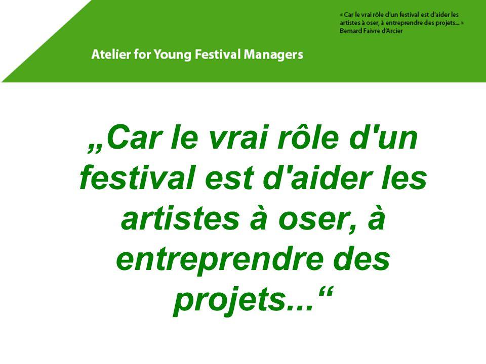 """""""Car le vrai rôle d un festival est d aider les artistes à oser, à entreprendre des projets..."""