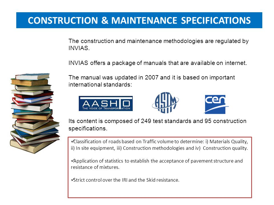 The construction and maintenance methodologies are regulated by INVIAS. INVIAS offers a package of manuals that are available on internet. The manual