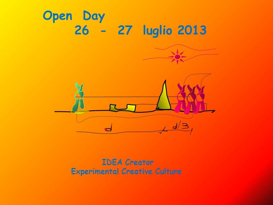 Open Day 26 - 27 luglio 2013 IDEA Creator Experimental Creative Culture