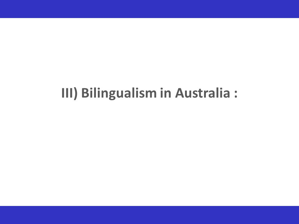 III) Bilingualism in Australia :