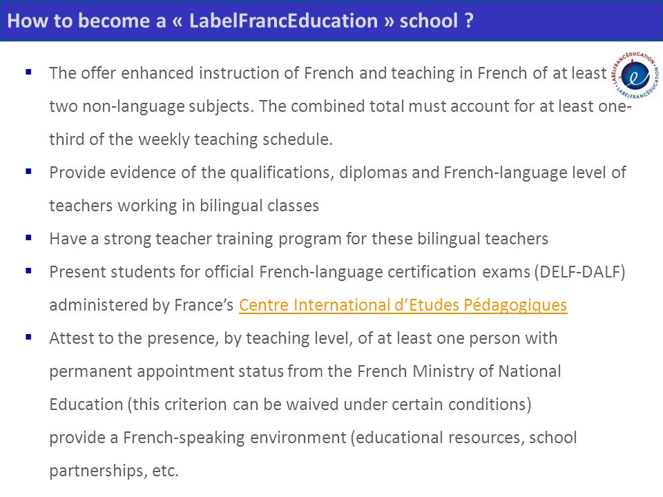 How to become a « LabelFrancEducation » school ?  The offer enhanced instruction of French and teaching in French of at least two non-language subjec