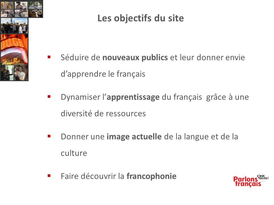 Les objectifs du site  Séduire de nouveaux publics et leur donner envie d'apprendre le français  Dynamiser l'apprentissage du français grâce à une d