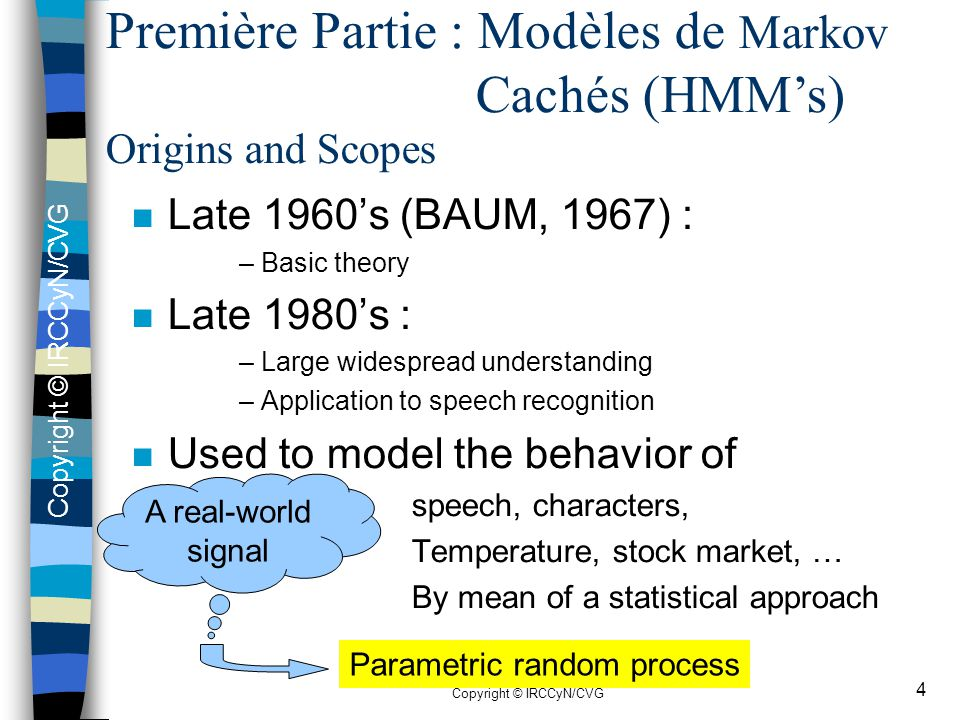 Copyright © IRCCyN/CVG 4 A real-world signal Origins and Scopes n Late 1960's (BAUM, 1967) : – Basic theory n Late 1980's : – Large widespread underst