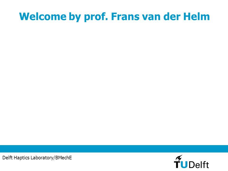 Welcome by prof. Frans van der Helm