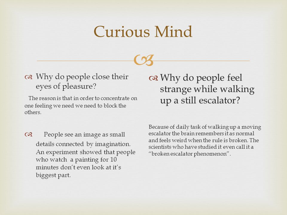  Curious Mind  Why do people close their eyes of pleasure.