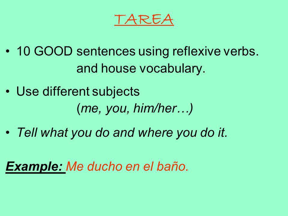 TAREA 10 GOOD sentences using reflexive verbs.and house vocabulary.