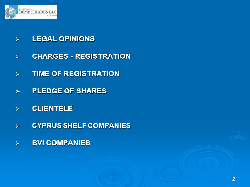 2  LEGAL OPINIONS  CHARGES - REGISTRATION  TIME OF REGISTRATION  PLEDGE OF SHARES  CLIENTELE  CYPRUS SHELF COMPANIES  BVI COMPANIES