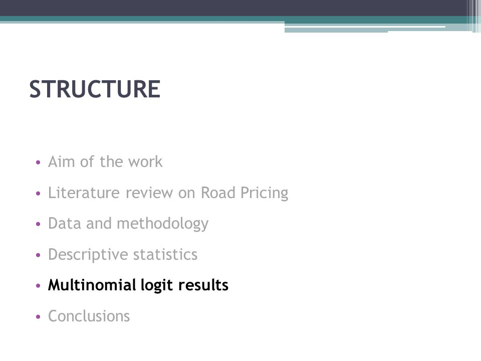 STRUCTURE Aim of the work Literature review on Road Pricing Data and methodology Descriptive statistics Multinomial logit results Conclusions
